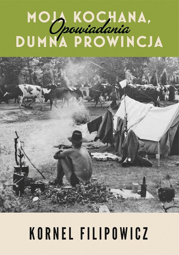 """Kornel Filipowicz, """"Moja kochana, dumna prowincja"""" (źródło: materiały prasowe wydawcy)"""