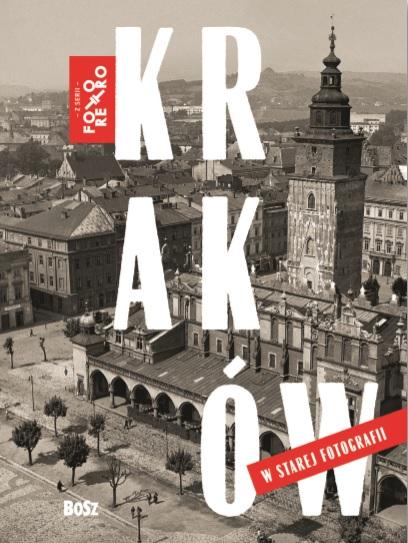 """Magdalena Skrejko, """"Kraków w starej fotografii"""" (źródło: materiały prasowe)"""