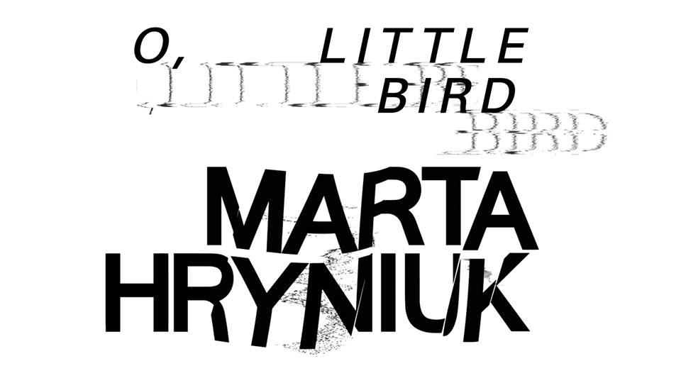 """Marta Hryniuk, """"O, Little Bird"""" (źródło: materiały prasowe organizatora)"""