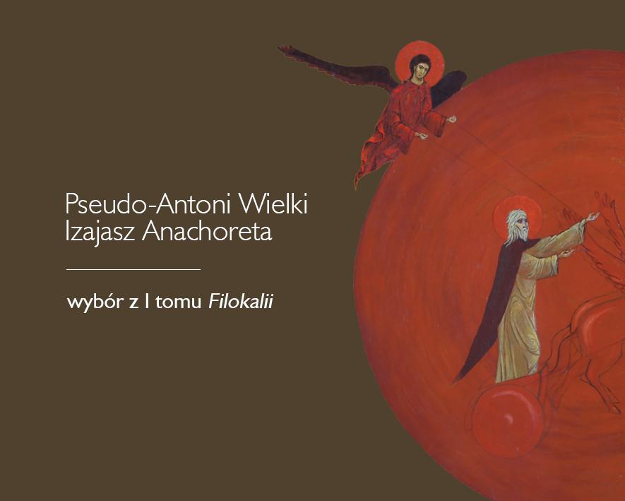 """""""Pseudo-Antoni Wielki, Izajasz Anachoreta. Wybór z tomu I Filokalii"""" (źródło: materiały prasowe wydawnictwa)"""
