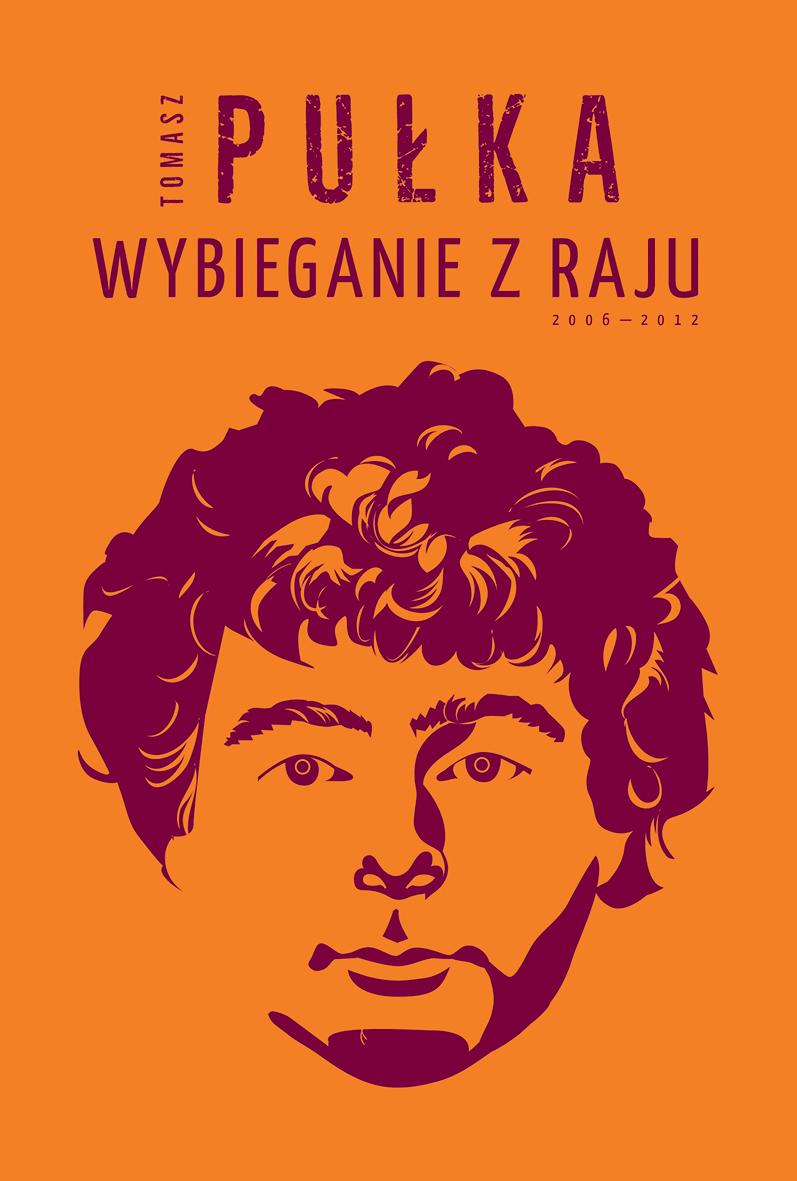"""Tomasz Pułka,""""Wybieganie z raju (2006–2012)"""" – okładka (źródło: materiały prasowe wydawcy)"""