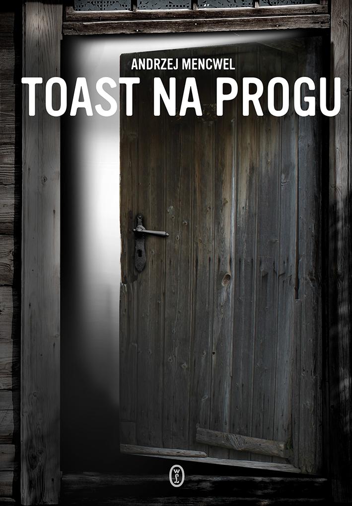"""Andrzej Mencwel,""""Toast na progu"""" – okładka (źródło: materiały prasowe wydawcy)"""