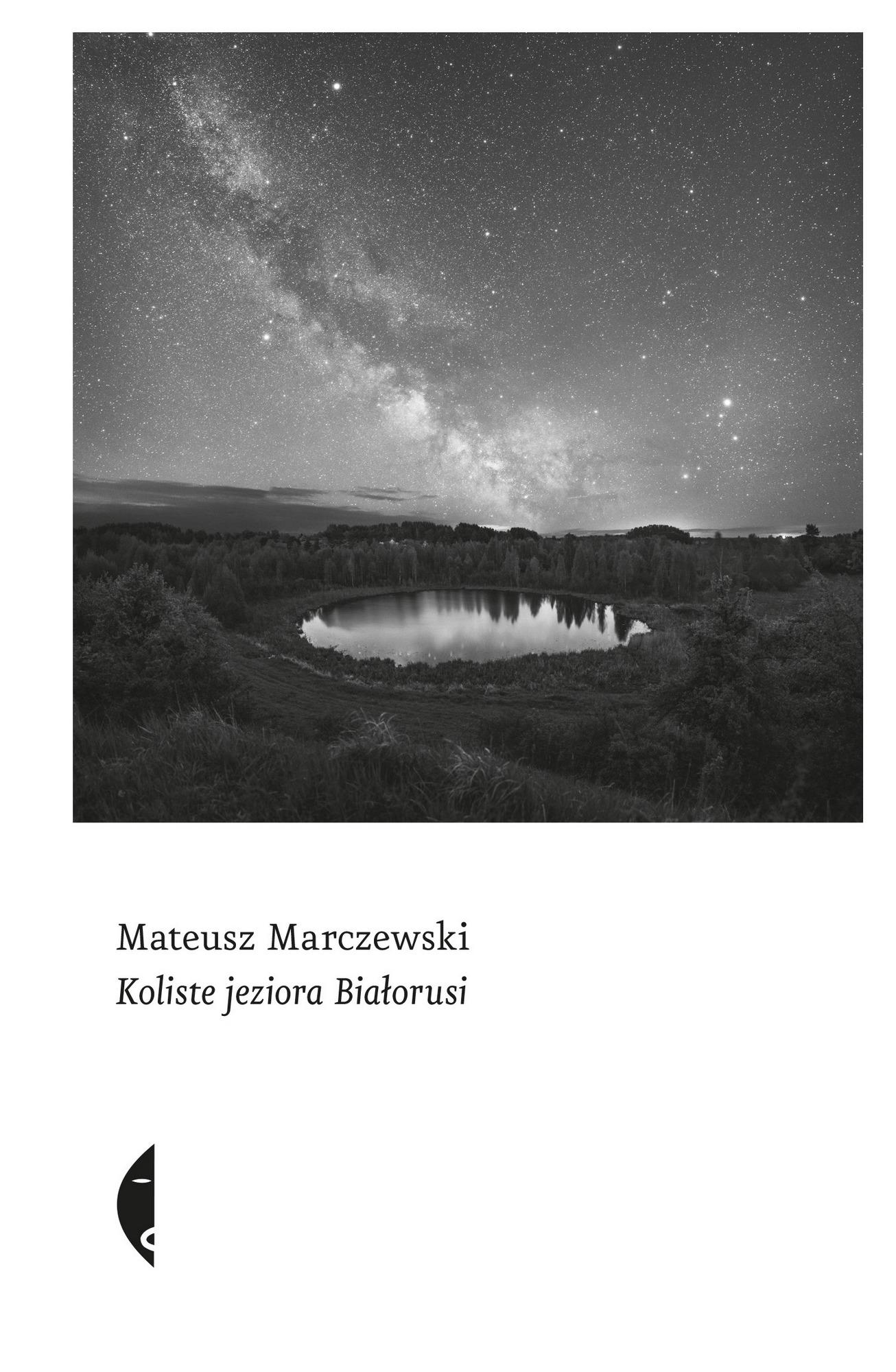 """Mateusz Marczewski,""""Koliste jeziora Białorusi"""" – okładka (źródło: materiały prasowe wydawcy)"""