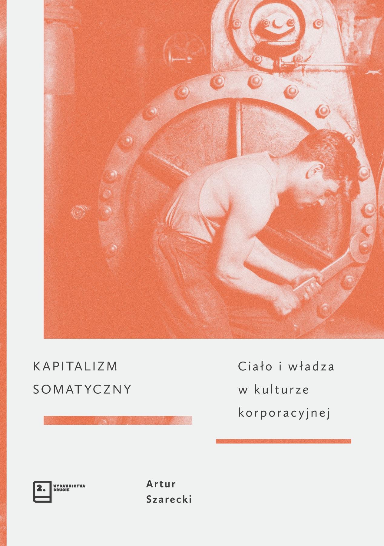 """Artur Szarecki """"Kapitalizm somatyczny: ciało i władza w kulturze korporacyjnej"""" (źródło: materiały prasowe wydawcy)"""