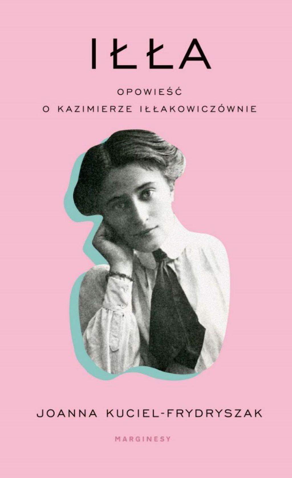 """Joanna Kuciel-Frydryszak, """"Iłła. Opowieść o Kazimierze Iłłakowiczównie"""" (źródło: materiały prasowe wydawnictwa)"""