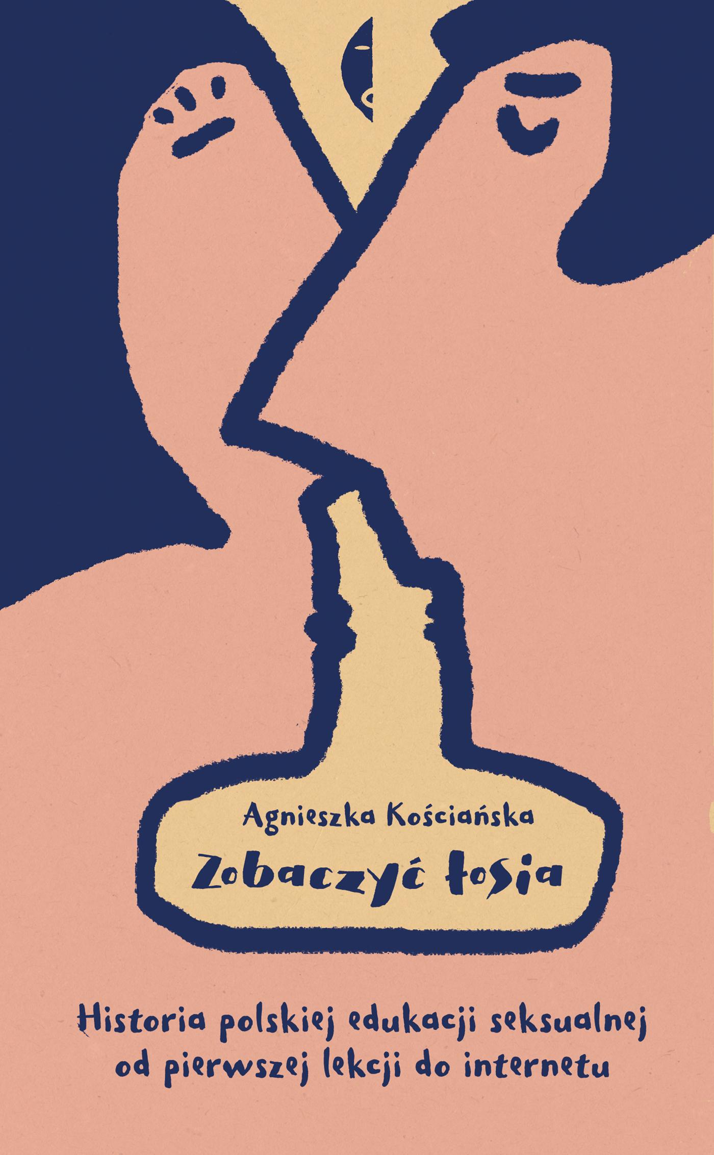 """Agnieszka Kościańska, """"Zobaczyć łosia. Historia polskiej edukacji seksualnej od pierwszej lekcji do internetu"""", Wydawnictwo Czarne (źródło: materiały prasowe wydawcy)"""