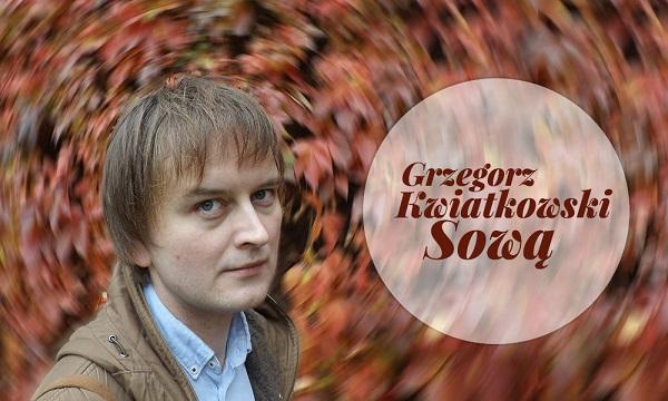 """Grzegorz Kwiatkowski, """"Sową"""" (źródło: materiały prasowe organizatora)"""