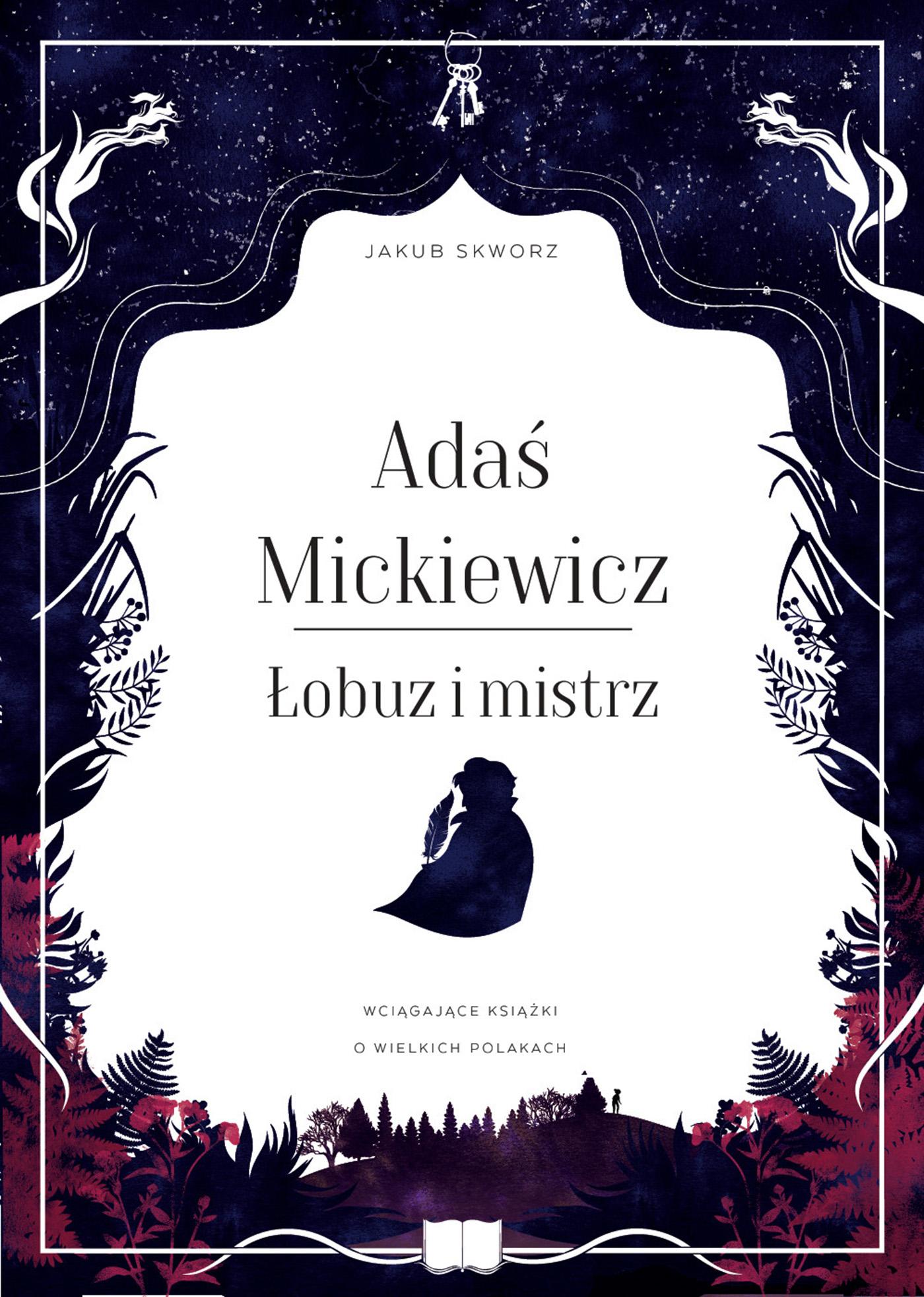 """Jakub Skworz, """"Adaś Mickiewicz – Łobuz i mistrz"""" (źródło: materiały prasowe wydawnictwa)"""