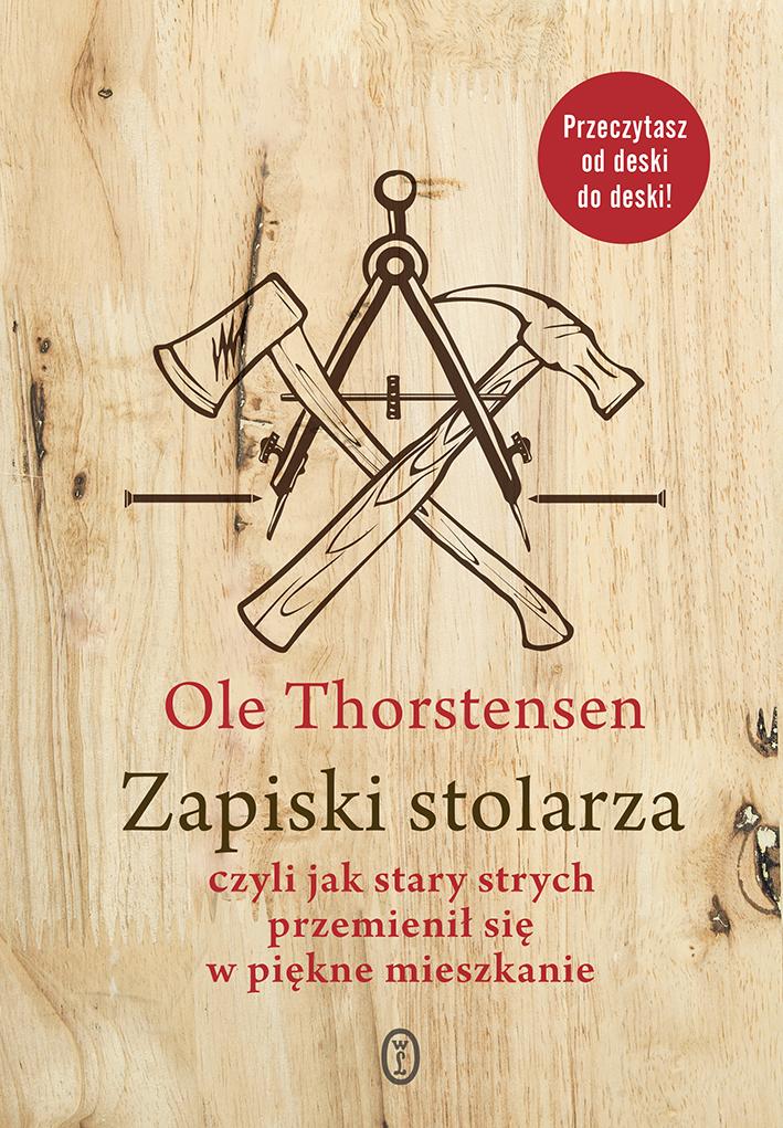 """Ole Thorstensen """"Zapiski stolarza, czyli jak stary strych przemienił się w piękne mieszkanie"""" – okładka (źródło: materiały prasowe)"""