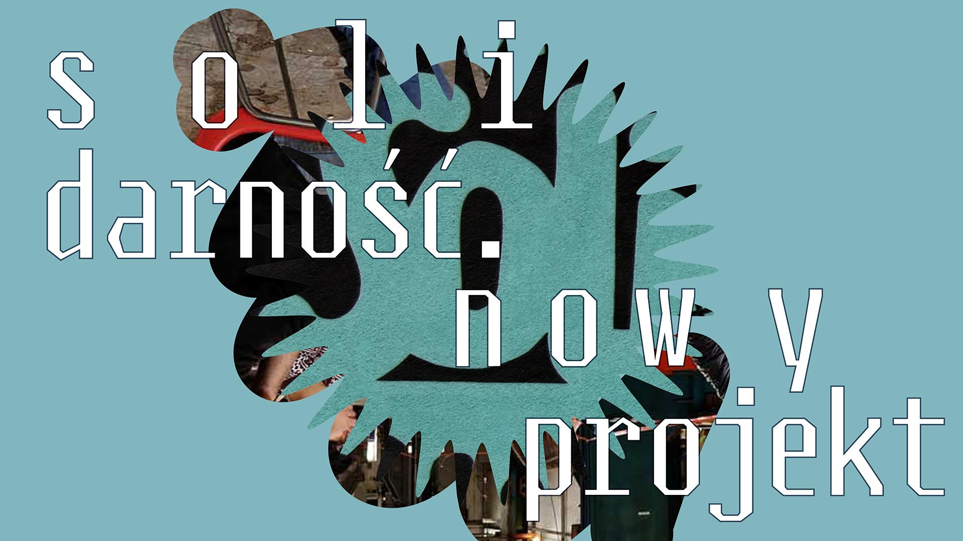 """""""Solidarność. Nowy projekt"""" (źródło: materiały prasowe teatru)"""