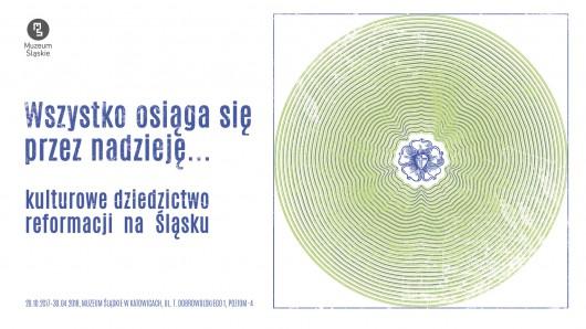 """""""Wszystko osiąga się przez nadzieję. Kulturowe dziedzictwo Reformacji na Śląsku""""  (źródło: materiały prasowe organizatora)"""