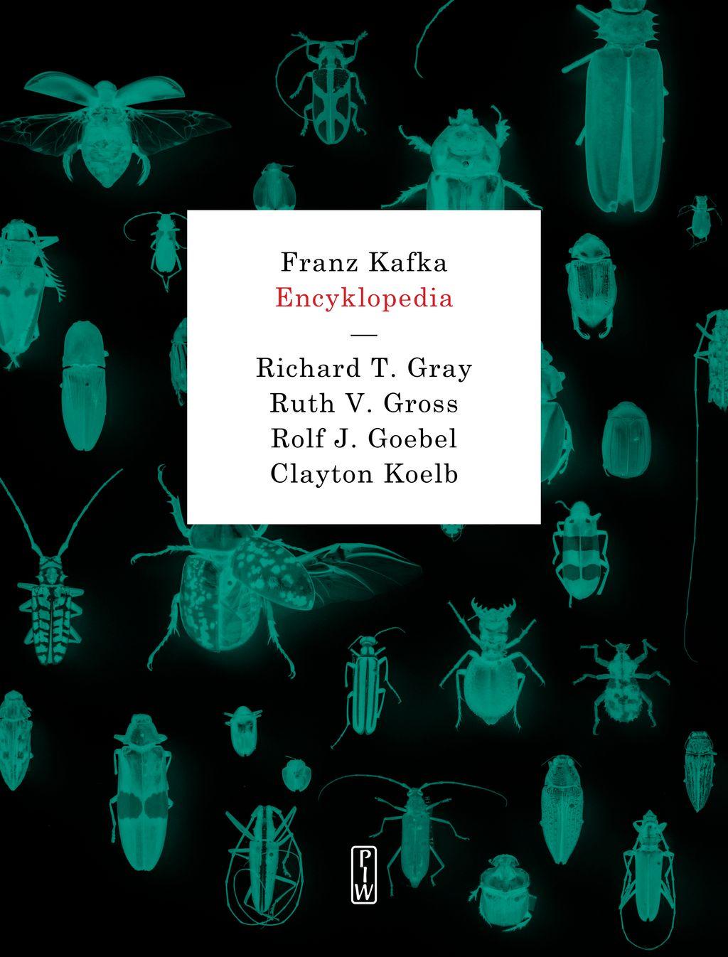 """Richard T. Gray, Ruth V. Gross, Rolf J. Goebel, Clayton Koelb, """"Franz Kafka. Encyklopedia"""" (źródło: materiały prasowe wydawnictwa)"""