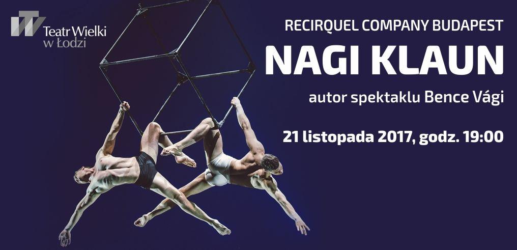 """Recirquel Company Budapest, """"Nagi Klaun"""", reż. Bence Vági (źródło: materiały prasowe teatru)"""