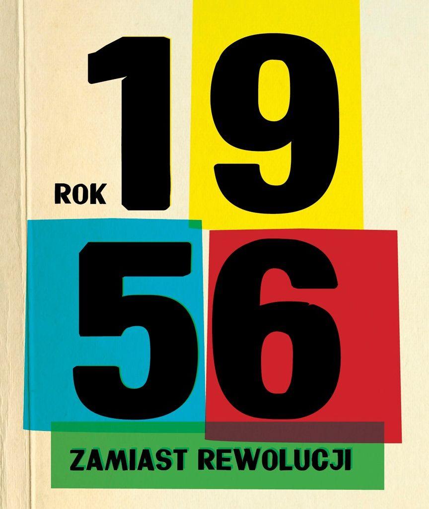 """Ośrodek Karta, Dom Spotkań z Historią, """"Rok 1956 – zamiast rewolucji"""" (źródło: materiały prasowe organizatora)"""