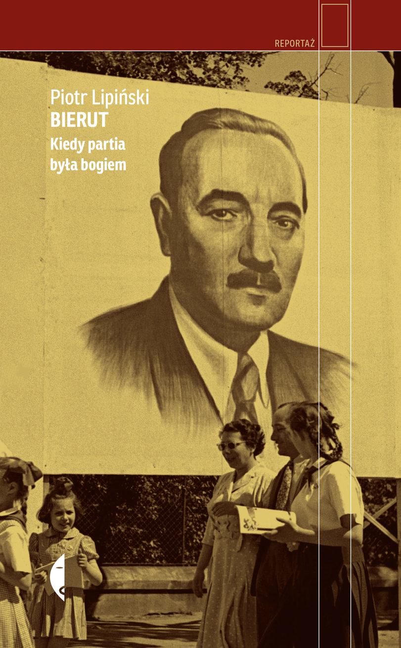 """Piotr Lipiński, """"Bierut. Kiedy partia była bogiem"""" (źródło: materiały prasowe wydawcy)"""