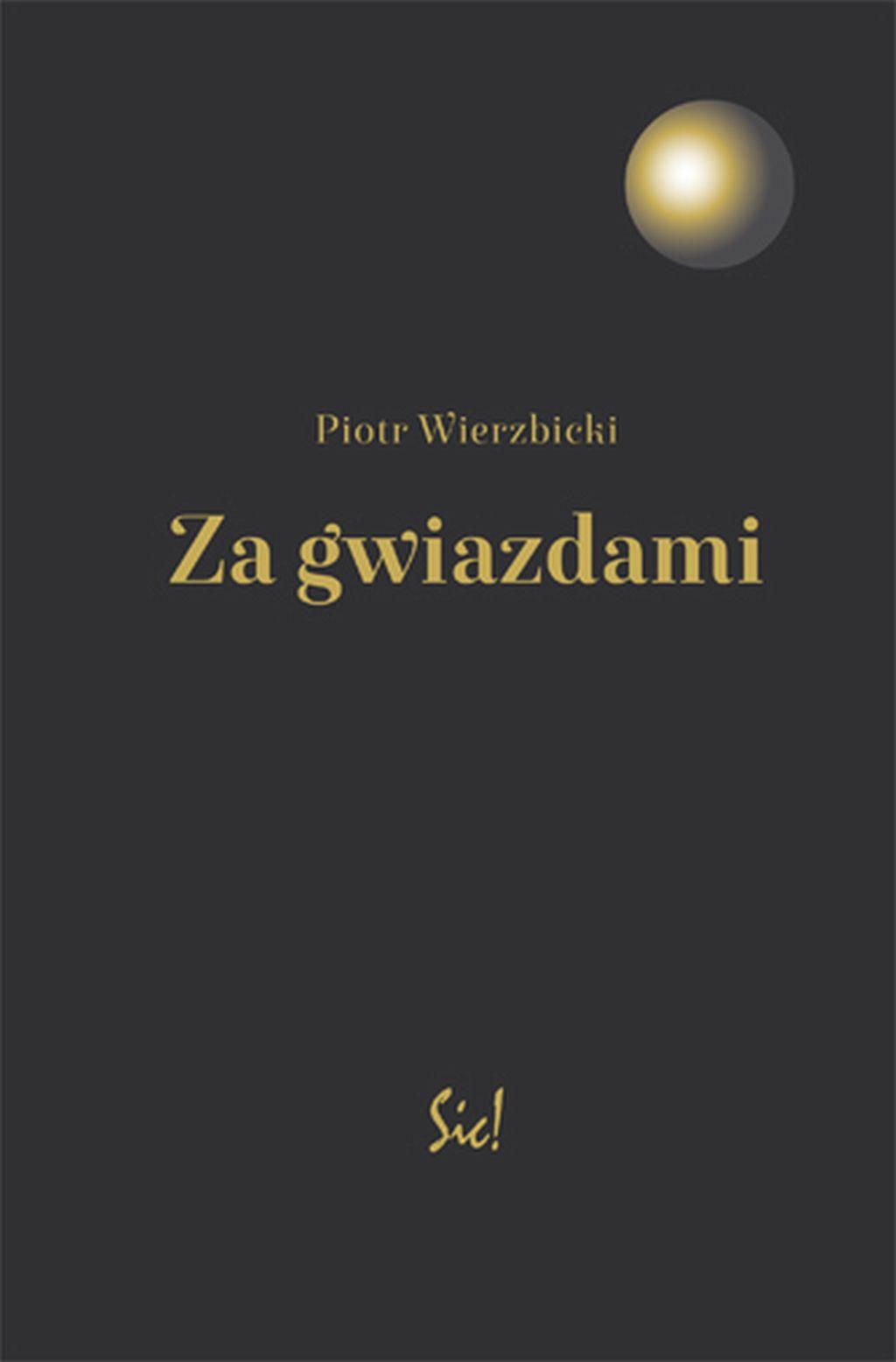 """Piotr Wierzbicki, """"Za gwiazdami"""" (źródło: materiały prasowe wydawnictwa)"""