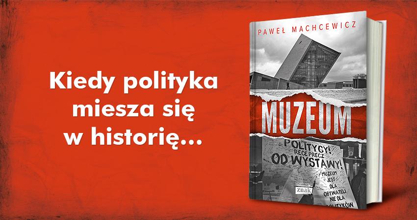 """Spotkanie wokół książki """"Muzeum"""" prof. Machcewicza (źródło: materiały prasowe organizatora)"""