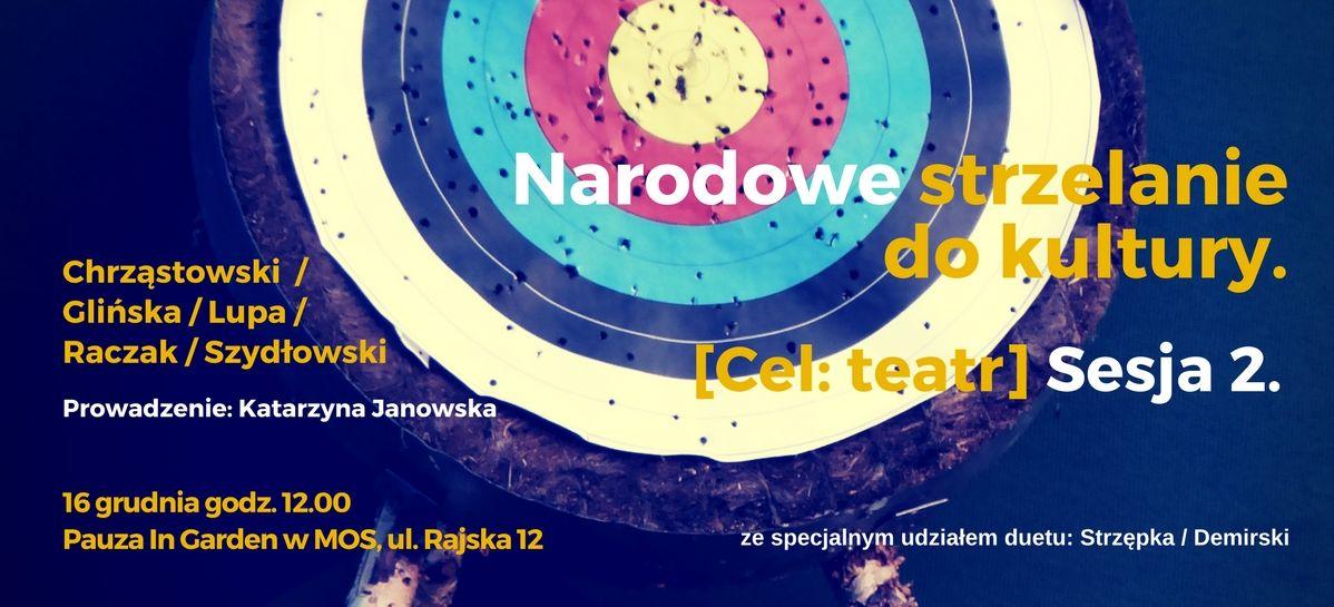 """""""Narodowe strzelanie do kultury. Cel: Teatr. Sesja 2."""" (źródło: materiały prasowe organizatora)"""