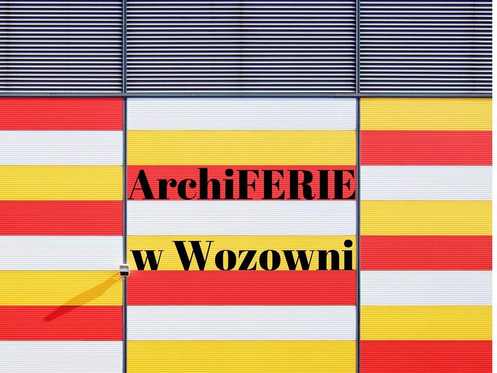 ArchiFERIE w Wozowni (źródło: materiały prasowe organizatora)