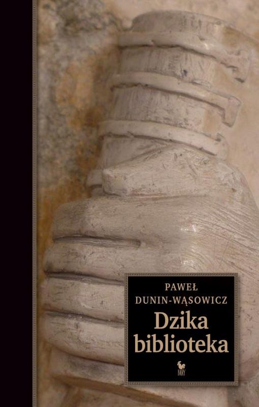 """Paweł Dunin-Wąsowicz, """"Dzika biblioteka"""" (źródło: materiały prasowe wydawnictwa)"""