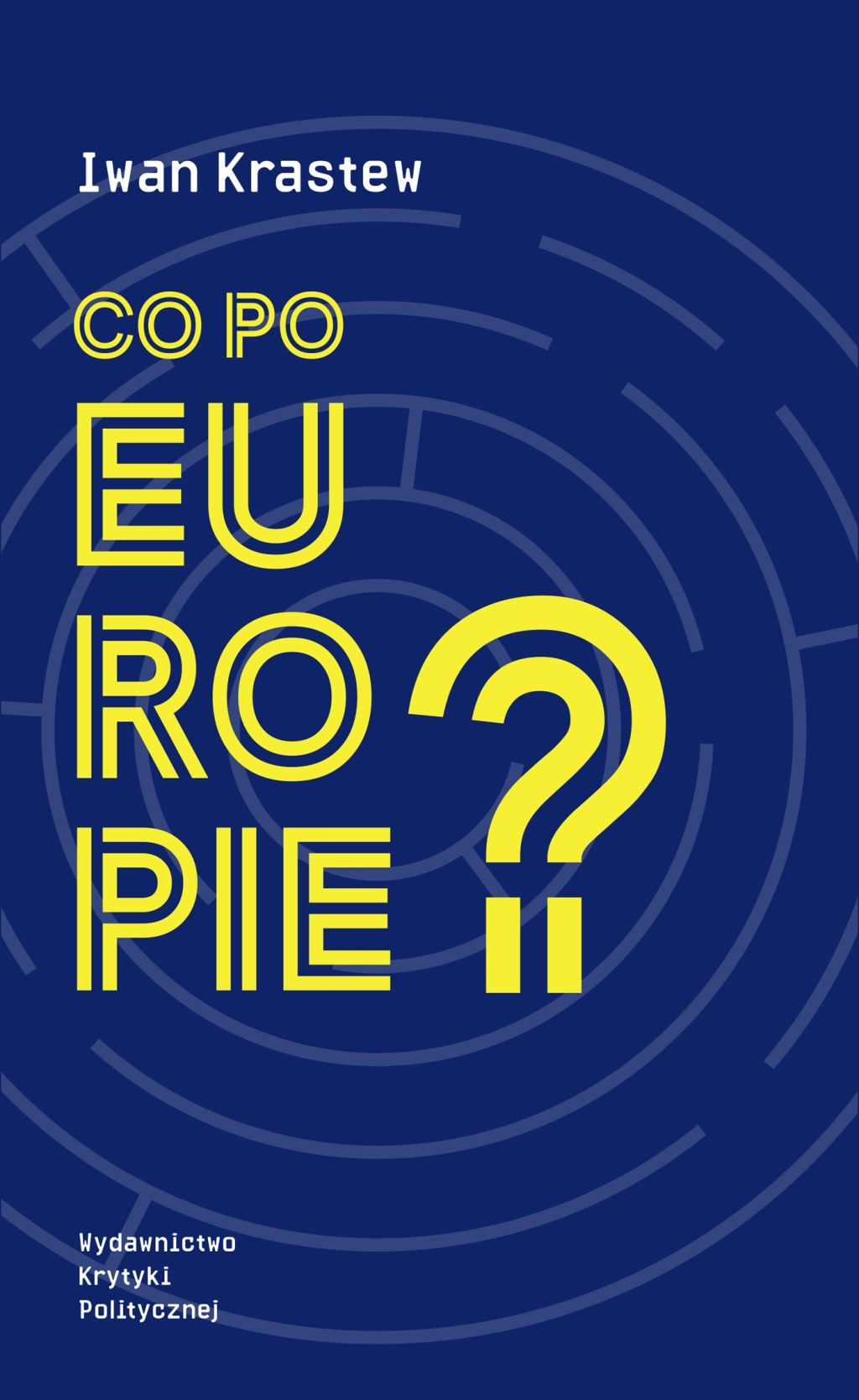 """Iwan Krastew, """"Co po Europie?"""" (źródło: materiały prasowe wydawnictwa)"""