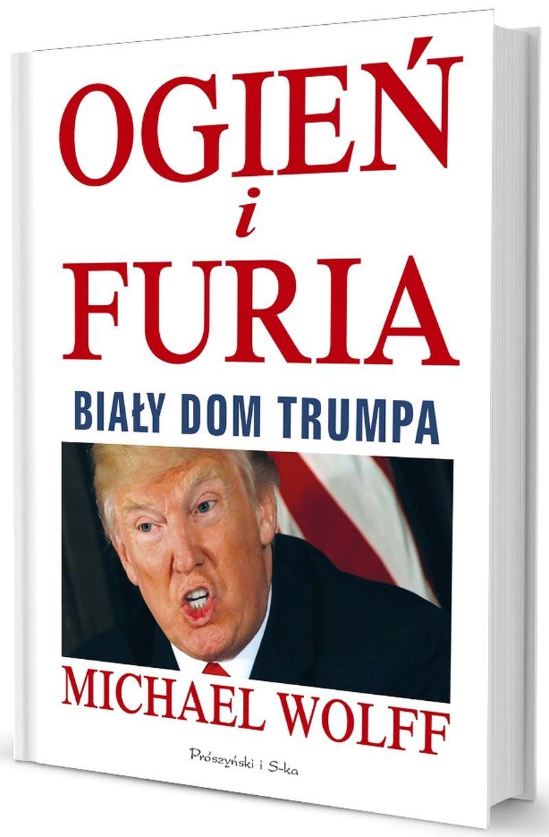 """Michael Wolff, """"Ogień i furia. Biały Dom Trumpa"""" (źródło: materiały prasowe wydawnictwa)"""