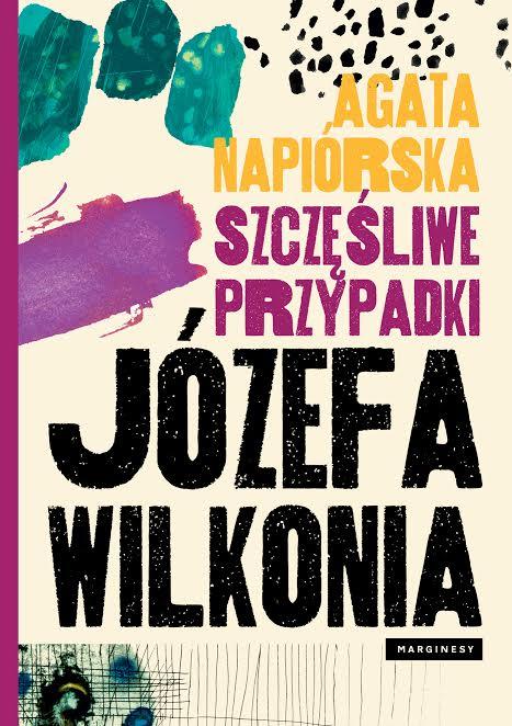 """""""Szczęśliwe przypadki Józefa Wilkonia"""" Agata Napiórkowska (źródło: materiały prasowe organizatora)"""