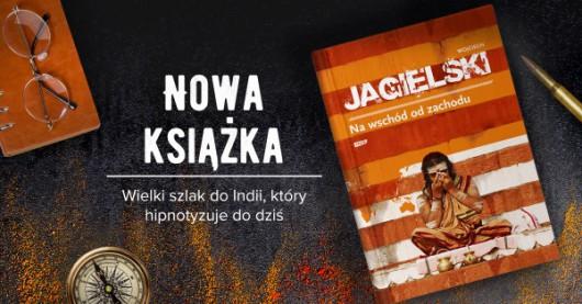 """""""Na wschód od zachodu"""" Wojciecha Jagielskiego (źródło: materiały prasowe)"""