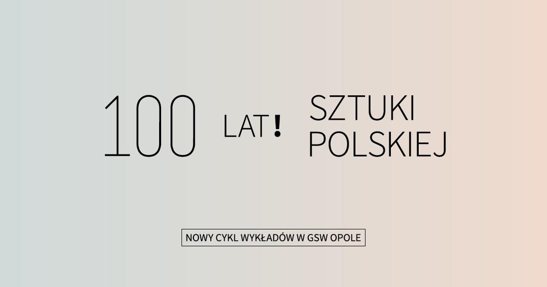 """""""Sto lat! Sztuki Polskiej"""" (źródło: materiały prasowe organizatora)"""