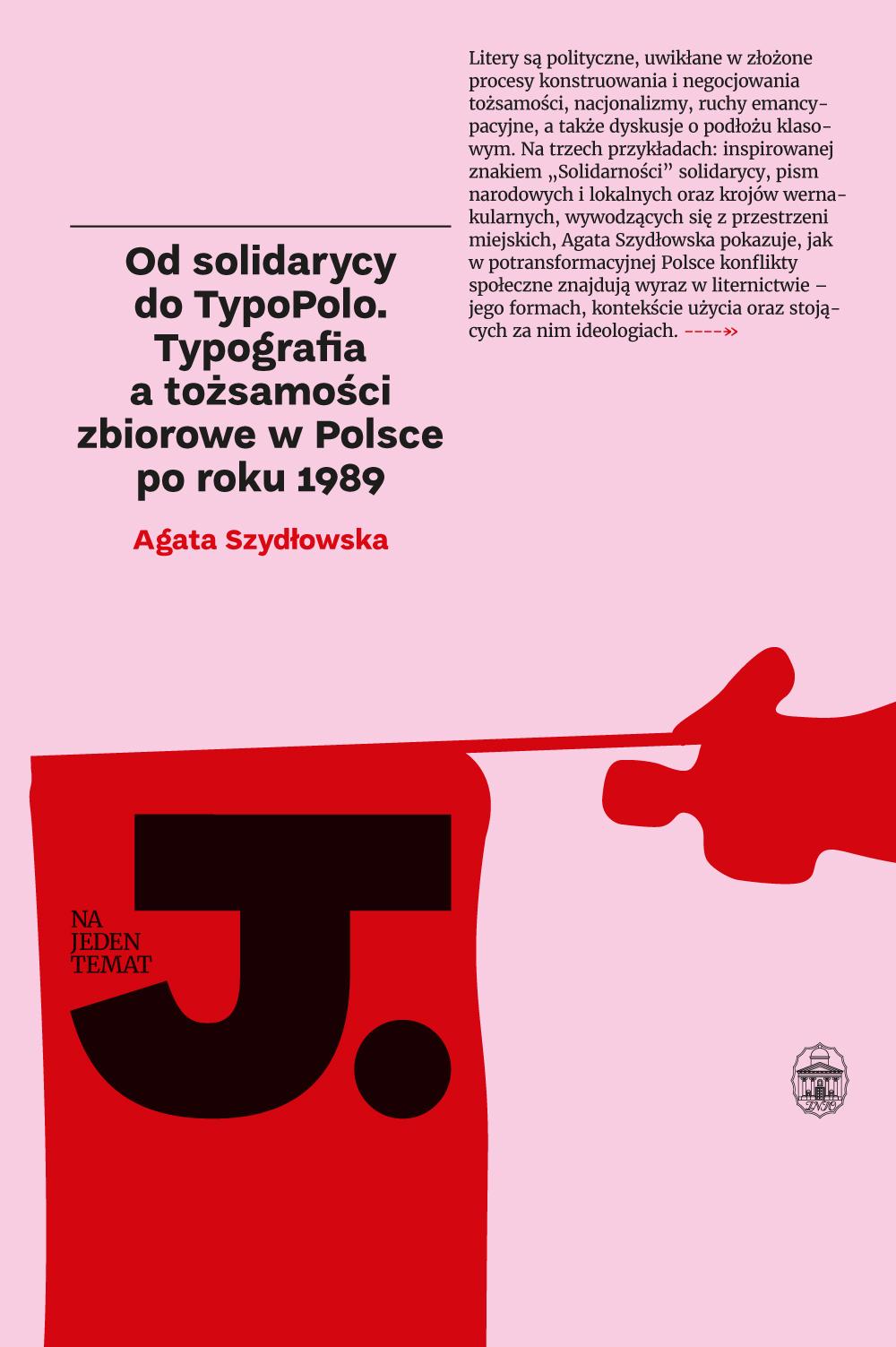"""Agata Szydłowska, """"Od solidarycy do TypoPolo. Typografia a tożsamości zbiorowe w Polsce po 1989 roku"""" (źródło: materiały prasowe wydawnictwa)"""