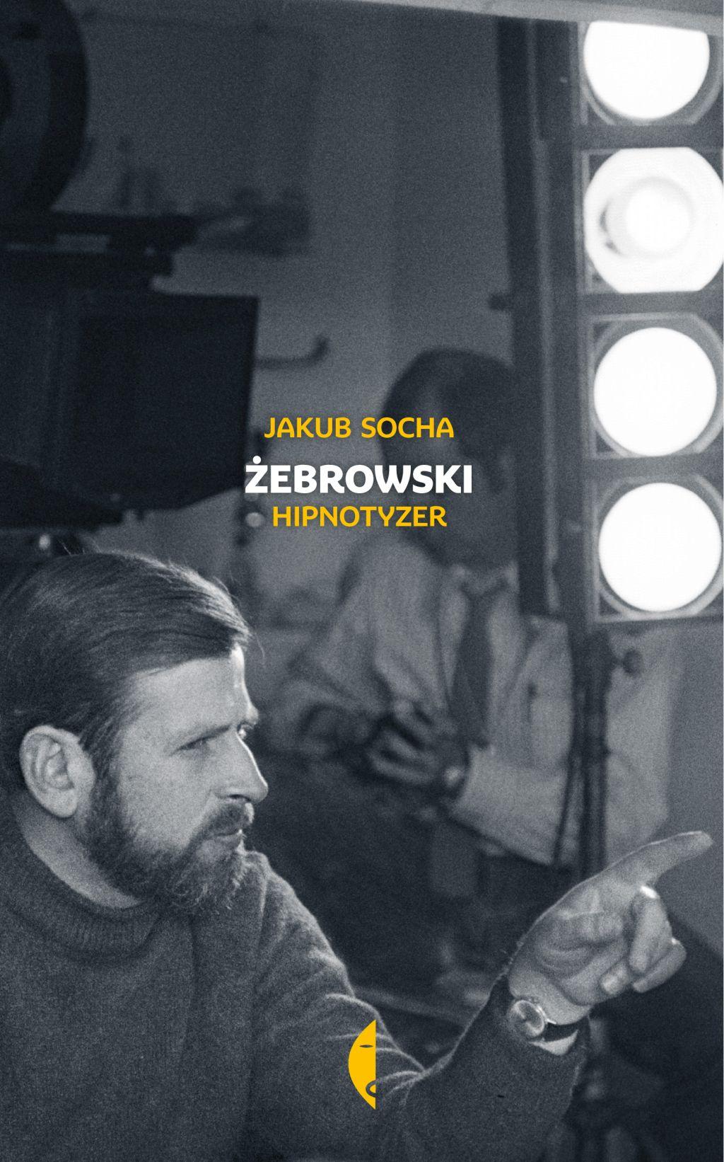 """Jakub Socha, """"Żebrowski. Hipnotyzer"""" (źródło: materiały prasowe wydawnictwa)"""