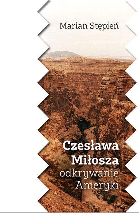 """Marian Stępień, """"Czesława Miłosza odkrywanie Ameryki"""" (źródło: materiały prasowe wydawnictwa)"""