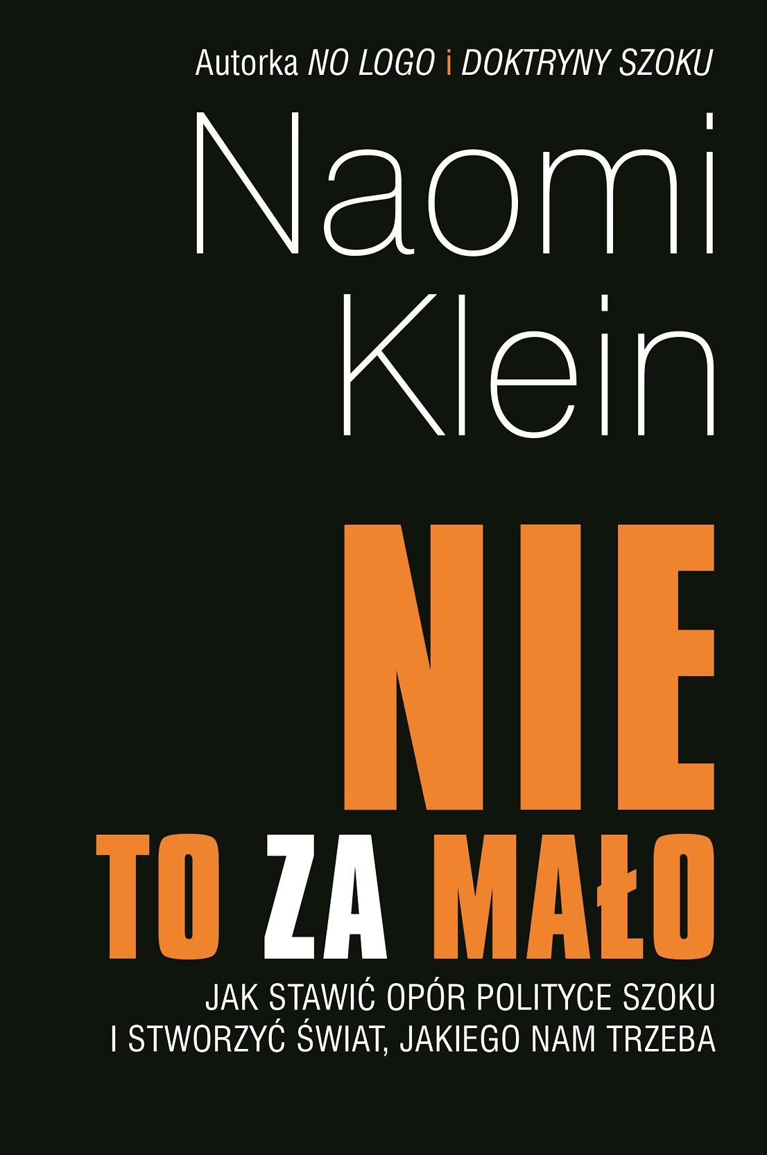 """Naomi Klein, """"Nie to za mało. Jak stawić opór polityce szoku i stworzyć świat, jakiego nam trzeba"""" (źródło: materiały prasowe wydawnictwa)"""