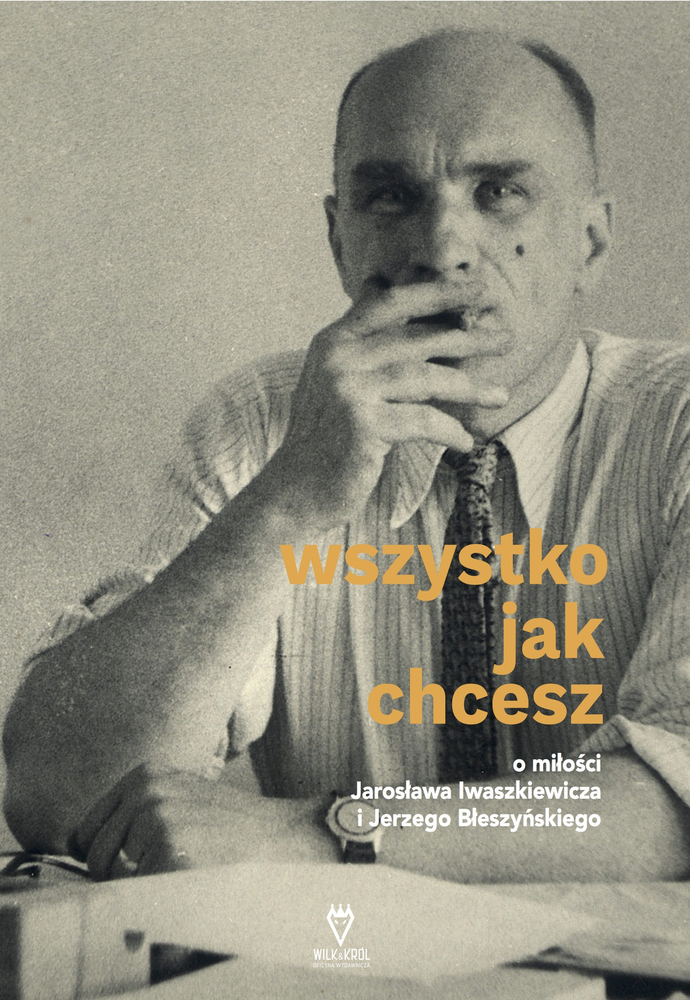 """""""Wszystko jak chcesz. O miłości Jarosława Iwaszkiewicza i Jerzego Błeszyńskiego"""" (źródło: materiały prasowe wydawcy)"""