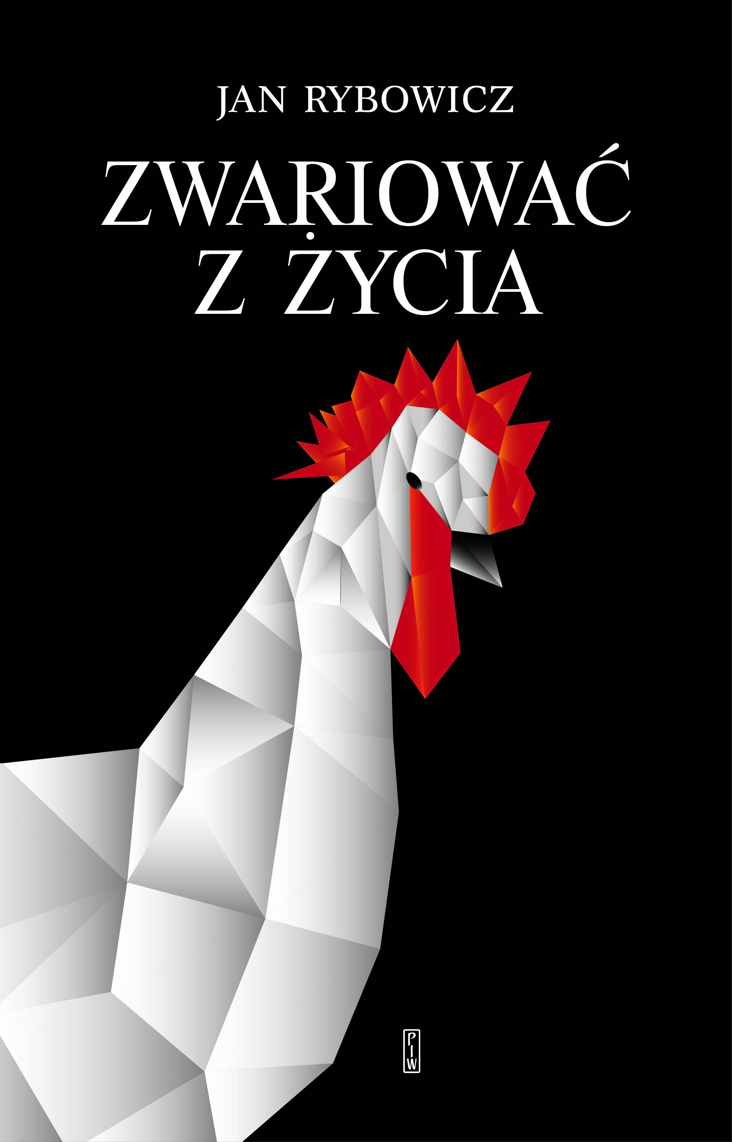 """Jan Rybowicz, """"Zwariować z życia"""" (źródło: materiały prasowe PIW)"""