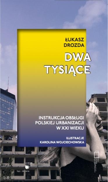 """Łukasz Drozda, """"Dwa tysiące. Instrukcja obsługi polskiej urbanizacji w XXI wieku"""" (źródło: materiały prasowe wydawnictwa)"""