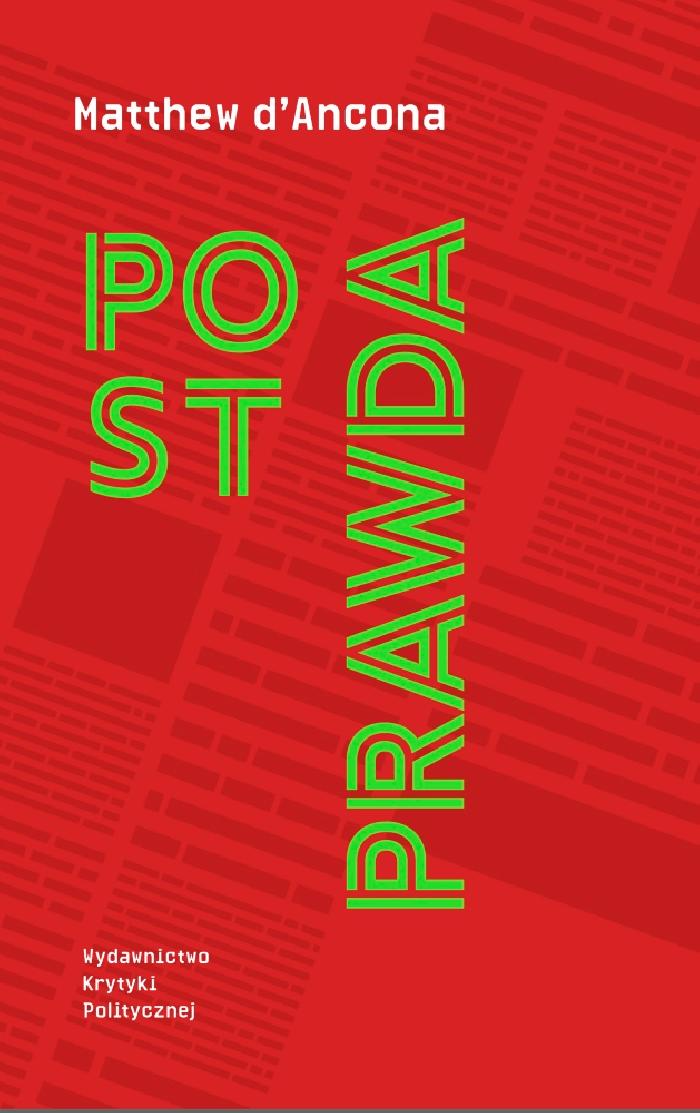"""Matthew d'Ancona, """"Postprawda"""", Wydawnictwo Krytyki Politycznej (źródło: materiały prasowe)"""