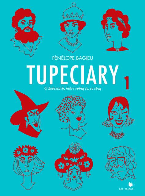"""Pénélope Bagieu, """"Tupeciary. O kobietach, które robią to, co chcą"""" (źródło: materiały prasowe wydawnictwa)"""
