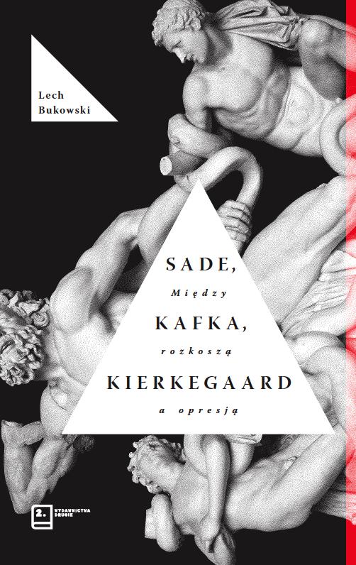 """Lech Bukowski, """"Sade, Kafka, Kierkegaard. Między rozkoszą a opresją"""", Wydawnictwa Drugie, okładka (źródło: materiały prasowe organizatora)"""