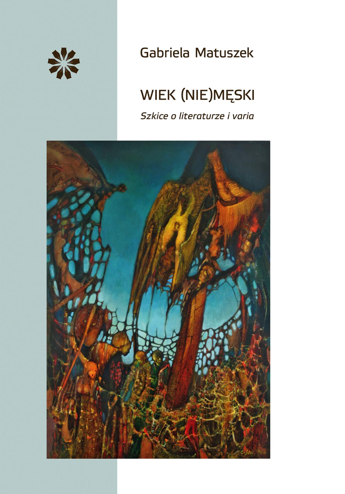 """Gabriela Matuszek-Stec, """"Wiek (nie)męski. Szkice o literaturze i varia""""; na okładce obraz Grzegorza Steca """"Przeklęty ogród"""" (dzięki uprzejmości autorki)"""