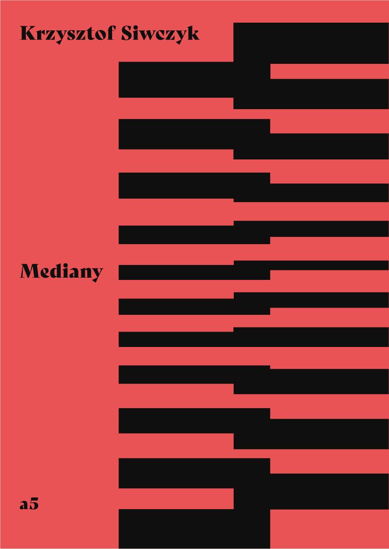 """Krzysztof Siwczyk, """"Mediany"""" (źródło: materiały prasowe wydawnictwa)"""