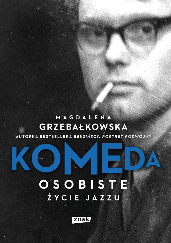 """Magdalena Grzebałkowska """"Komeda. Osobiste życie jazzu"""" okładka (źródło: materiały prasowe wydawnictwa)"""