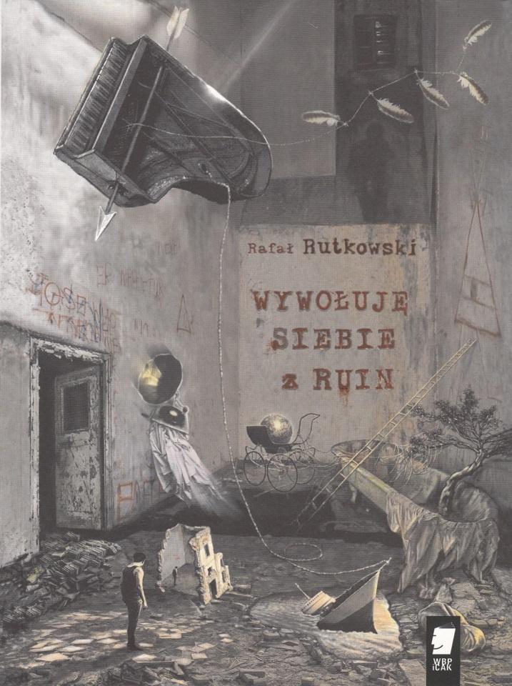 """Rafał Rutkowski, """"Wywołuję siebie z ruin"""" (źródło: materiały prasowe organizatora)"""