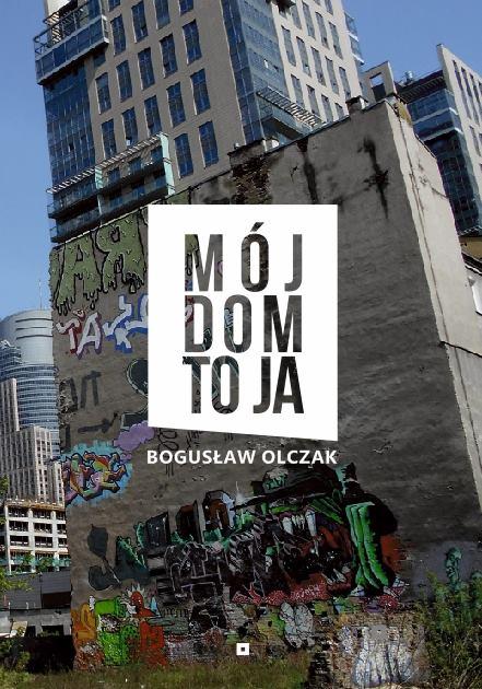 """Bogusław Olczak, """"Mój dom to ja"""" (źródło: materiały prasowe wydawnictwa)"""