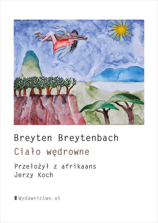 """Breyten Breytenbach """"Ciało wędrowne"""" tł. Jerzy Koch (źródło: materiały prasowe wydawnictwa)"""