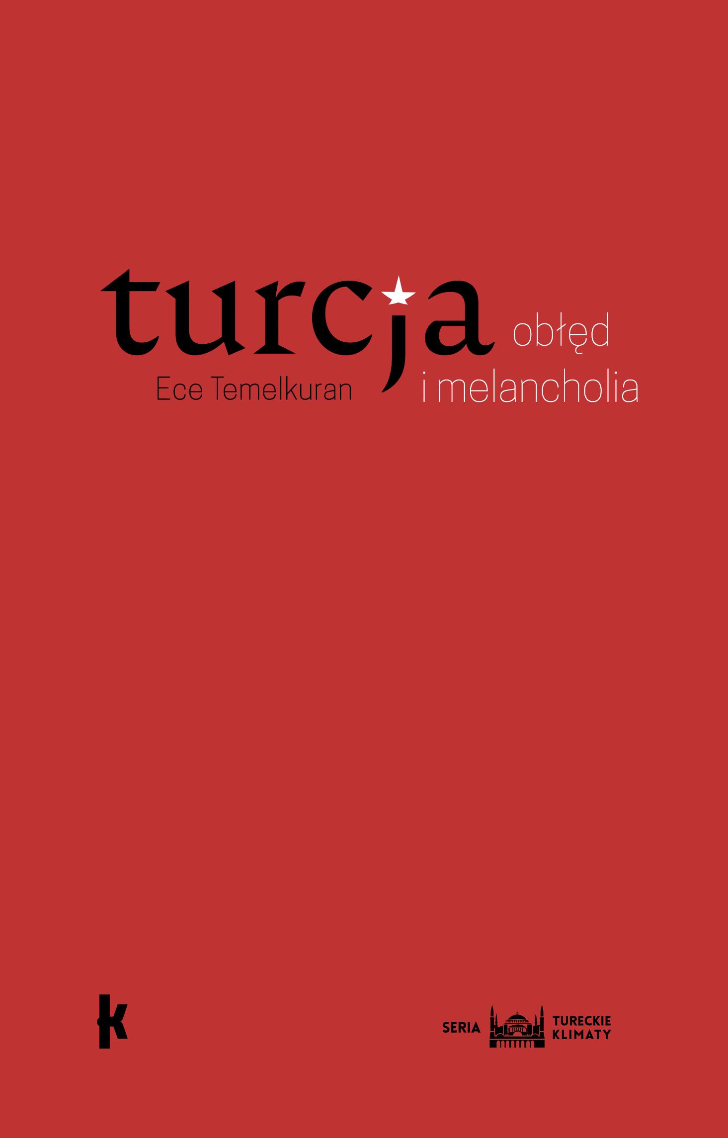 """Ece Temelkuran, """"Turcja: obłęd i melancholia"""", tłum. Łukasz Buchalski, Wydawnictwo Książkowe Klimaty (źródło: materiały prasowe wydawnictwa)"""