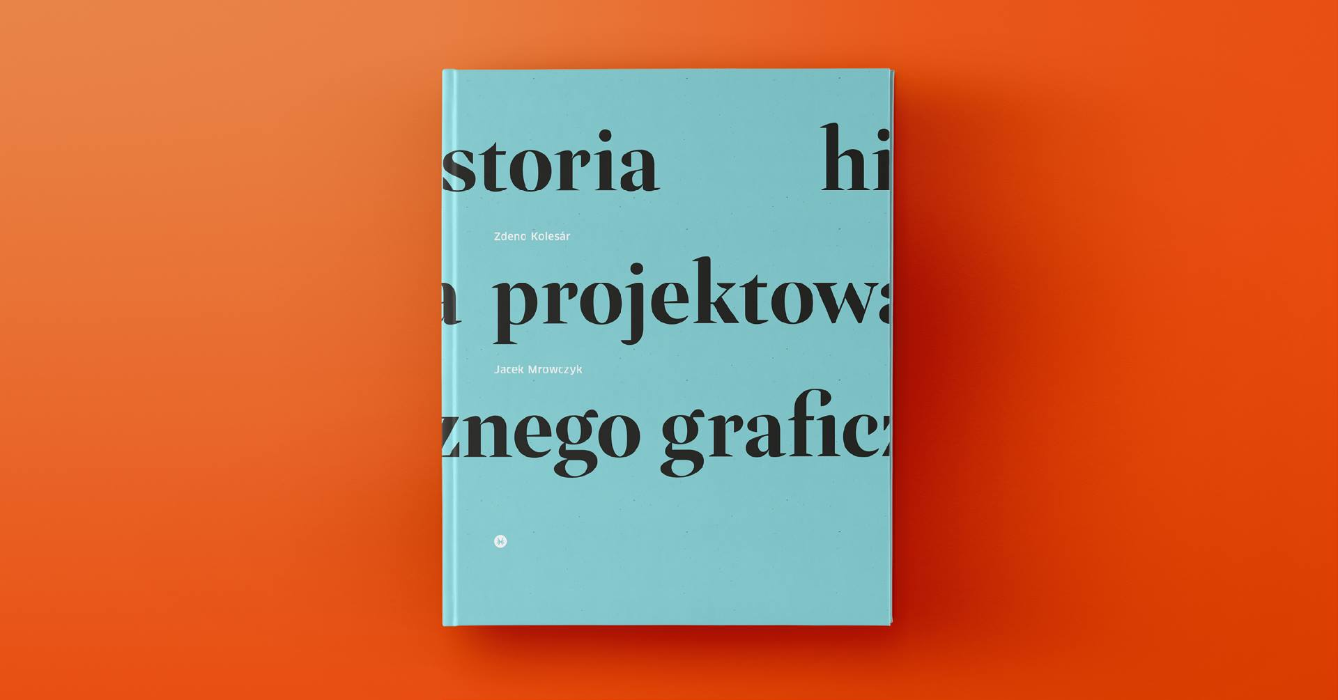 """Zdeno Kolesár, """"Historia projektowania graficznego"""" (źródło: materiały prasowe wydawnictwa)"""