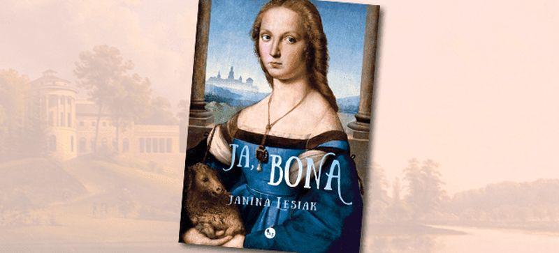 """Janina Lesiak, """"Ja, Bona"""" (źródło: materiały prasowe wydawnictwa)"""