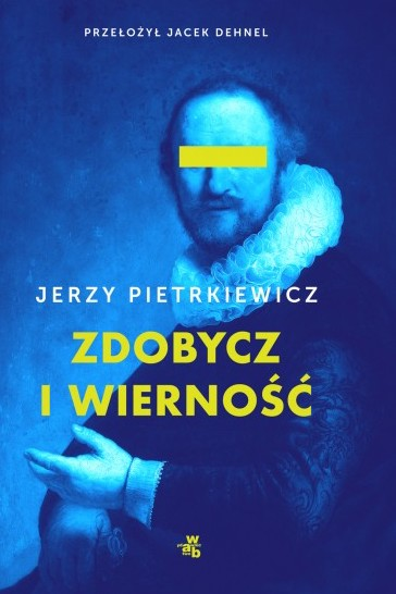 """Jerzy Pietrkiewicz """"Zdobycz i wierność"""", Wydawnictwo W.A.B, okładka (źródło: materiały prasowe wydawnictwa)"""
