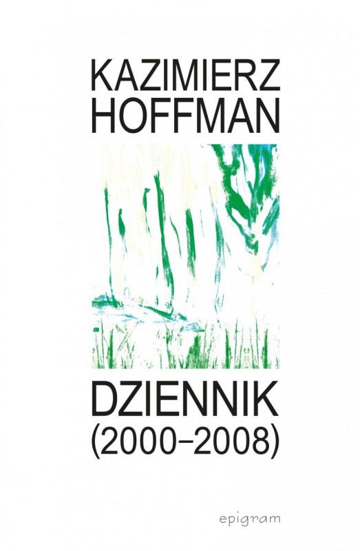 """Kazimierz Hoffman, """"Dziennika (2000–2008)"""" (źródło: materiały prasowe organizatora)"""